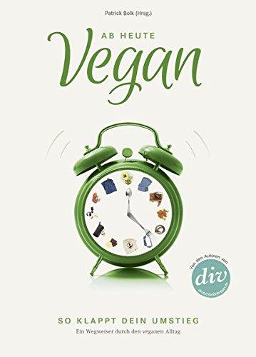 Ab heute vegan: So klappt dein Umstieg. Ein Wegweiser durch den veganen Alltag (Edition Kochen ohne Knochen) bei Amazon kaufen