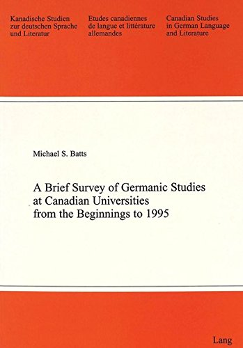 A Brief Survey of Germanic Studies at Canadian Universities from the Beginnings to 1995 (Kanadische Studien zur deutschen Sprache und Literatur / ... de langue et littérature allemandes)