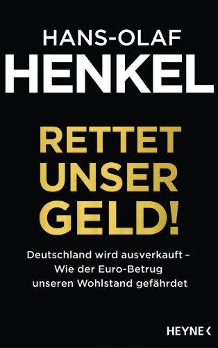 Rettet unser Geld!: Deutschland wird ausverkauft - Wie der Euro-Betrug unseren Wohlstand gefährdet