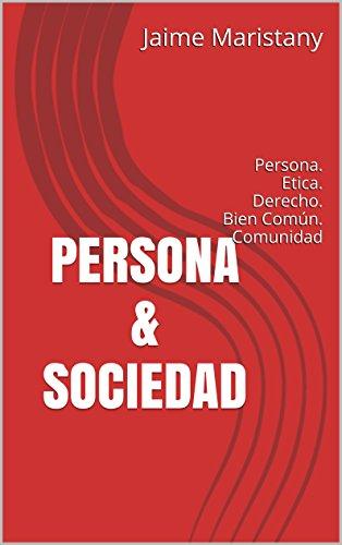 PERSONA  & SOCIEDAD: Persona. Etica. Derecho. Bien Común. Comunidad (Valores y sociedad nº 3) por Jaime Maristany