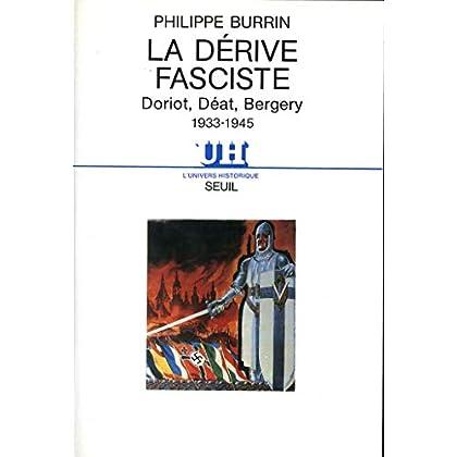 La Dérive fasciste . Doriot, Déat, Bergery 1933-1945 (L'Univers historique)