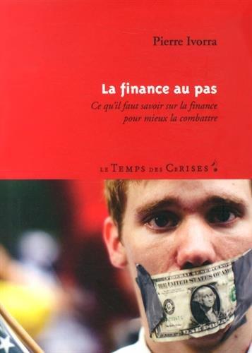 La finance au pas : Ce qu'il faut savoir sur la finance pour mieux la combattre