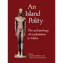 An Island Polity: The Archaeology of Exploitation in Melos