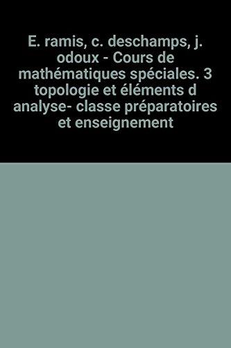 E. ramis, c. deschamps, j. odoux - Cours de mathématiques spéciales. 3 topologie et éléments d analyse- classe préparatoires et enseignement supérieur (1er cycle). 3e édition revue et augmentée