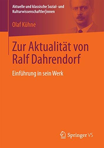 Zur Aktualität von Ralf Dahrendorf: Einführung in sein Werk (Aktuelle und klassische Sozial- und Kulturwissenschaftler innen)