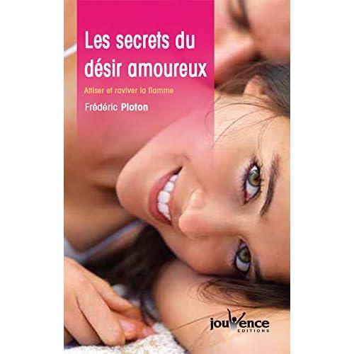 Les secrets du désir amoureux : Attiser et raviver la flamme