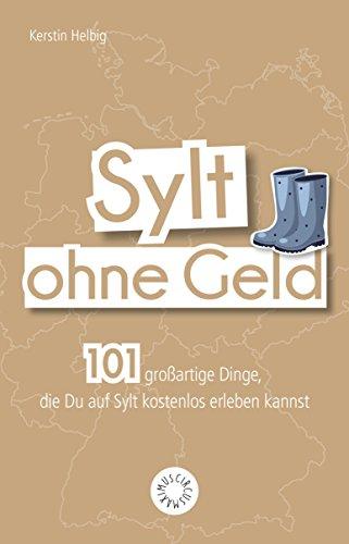 Sylt ohne Geld: 101 großartige Dinge, die Du an der Nordsee ...