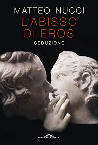 L'abisso di Eros: Seduzione di [Nucci, Matteo]