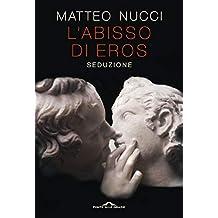L'abisso di Eros: Seduzione (Italian Edition)