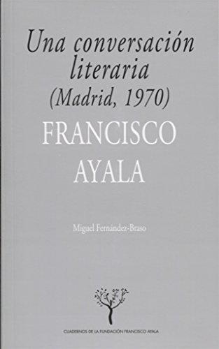 UNA CONVERSACIÓN LITERARIA (MADRID, 1970) (Cuadernos de la Fundación Francisco Ayala)