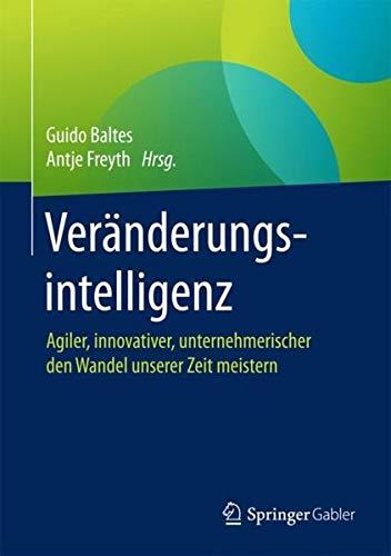 Veränderungsintelligenz: Agiler, innovativer, unternehmerischer den Wandel unserer Zeit meistern