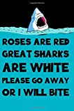 Roses Are Red Great Sharks Are White Please Go Away Or I Will Bite: Blank Lined Shark Journal Gift For Shark Lovers. Perfect for Class Notes or Writing Inspirational Thoughts.
