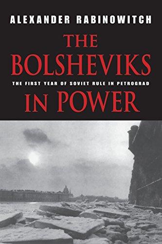 Bolsheviks in Power: The First Year of Soviet Rule in Petrograd por Alexander Rabinowitch