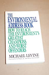 The Environmental Address Book: How to Reach the Environment's Greatest Champions and Worst Offenders