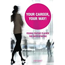 Your Career, Your Way: Personal Strategies to Achieve Your Career Aspirations by Lisa Quast (2012-09-19)