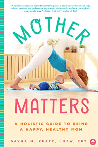Mother Matters: A Holistic Guide to Being a Happy, Healthy ...