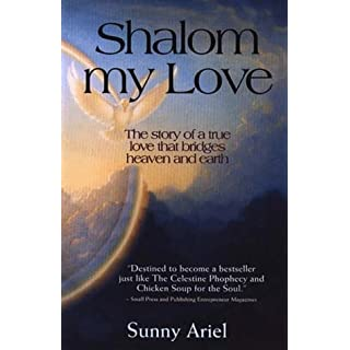 Shalom my Love - The story of a true love that bridges heaven and earth by Sunny Ariel (2010-06-02)