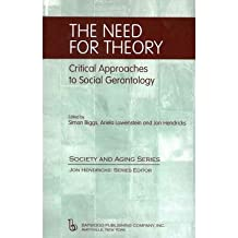 [(The Need for Theory: Critical Approaches to Social Gerontology)] [Author: Simon Biggs] published on (July, 2003)