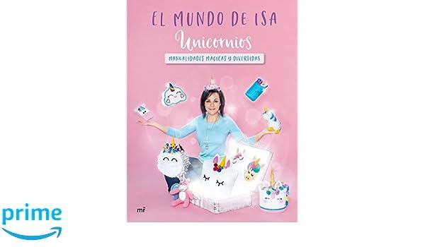 Mundo De Isa Manualidades.Amazon Fr Unicornios Manualidades Magicas Y Divertidas El Mundo