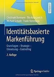 Identitätsbasierte Markenführung: Grundlagen - Strategie -Umsetzung - Controlling