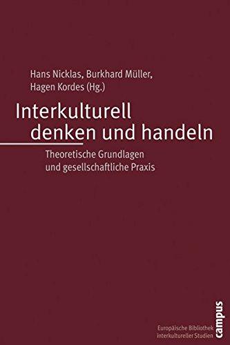 Interkulturell denken und handeln: Theoretische Grundlagen und gesellschaftliche Praxis (Europäische Bibliothek interkultureller Studien)
