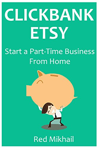 CLICKBANK ETSY (2016): Start a Part-Time Business From Home via Clickbank Marketing & Etsy Selling (English Edition)
