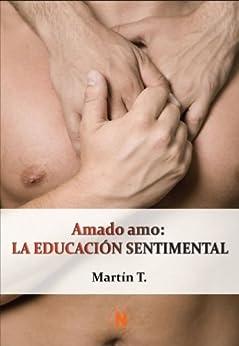 Amado amo: La educación sentimental de [T., Martin, Martín T]