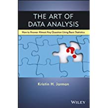 The Art of Data Analysis: How to Answer Almost Any Question Using Basic Statistics