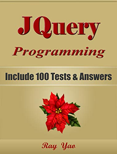JQUERY Programming, For Beginners, Learn Coding Fast! Include 100 Tests & Answers, Crash Course, QuickStart Guide and Tutorial Book with Program Interview. ... Ultimate Beginner's Guide (English Edition) por Ray Yao