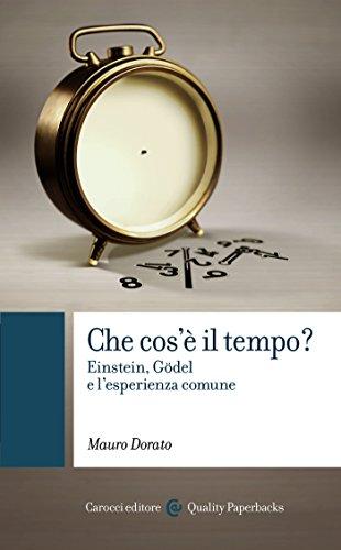 Che cos'è il tempo?: Einstein, Gödel e l'esperienza comune (Quality paperbacks)