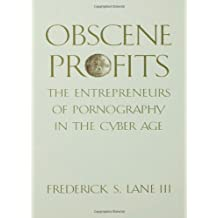 Obscene Profits: The Entrepreneurs of Pornography in the Cyberage