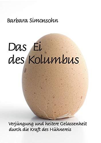 Das Ei des Kolumbus: Verjüngung und heitere Gelassenheit durch die Kraft des Hühnereies