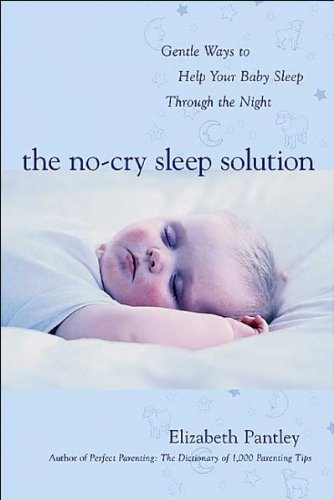 [(The No-cry Sleep Solution: Foreword by William Sears, M.D.: Gentle Ways to Help Your Baby Sleep Through the Night)] [ By (author) Elizabeth Pantley ] [May, 2002]