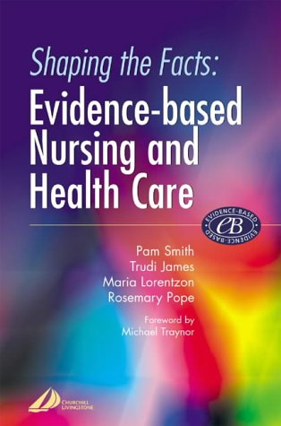 Shaping the Facts: Evidence-Based Nursing and Health Care PDF Books