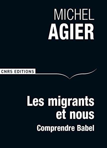 Les Migrants et nous. Comprendre Babel par Michel Agier