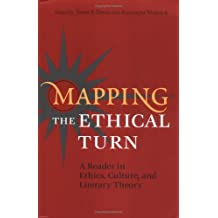 Mapping the Ethical Turn: A Reader in Ethics, Culture and Literary Theory