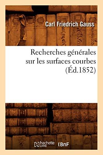 Recherches générales sur les surfaces courbes (Éd.1852) par  Carl Friedrich Gauss