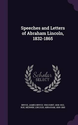 Speeches and Letters of Abraham Lincoln, 1832-1865 by James Bryce Bryce (2015-09-07)