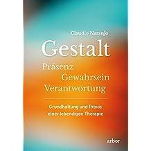 Gestalt: Präsenz-Gewahrsein-Verantwortung: Grundhaltung und Praxis einer lebendigen Therapie