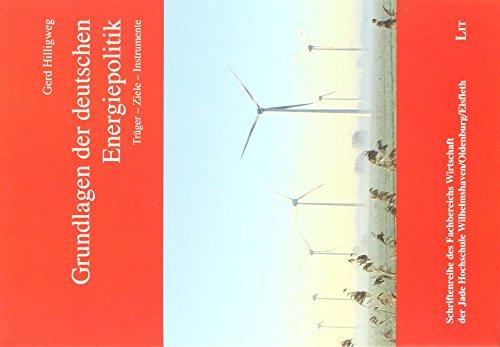 Grundlagen der deutschen Energiepolitik: Träger - Ziele - Instrumente