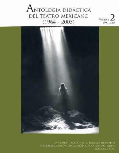 Antología didáctica del teatro mexicano (1964-2005). Volumen 2 (1990-2005)