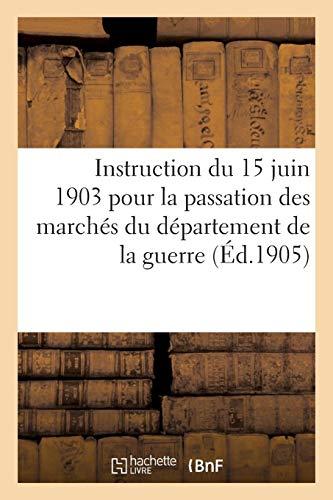 Instruction du 15 juin 1903 pour la passation des marchés du département de la guerre: autres que ceux relatifs aux travaux de constructions militaires