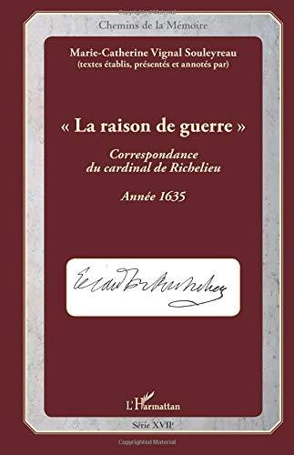 La raison de guerre: Correspondance du cardinal de Richelieu - Année 1635
