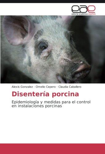 Disentería porcina: Epidemiología y medidas para el control en instalaciones porcinas por Alexis Gonzalez
