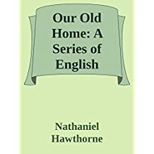 Our Old Home: A Series of English Sketches (Annoted) (English Edition)