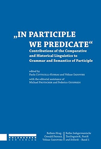 In Participle We Predicate: Contributions of the Comparative and Historical Linguistics to Grammar and Semantics of Participle (ndogermanische Stilistik, Poetik und Textlinguistik)