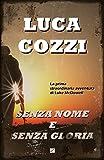 SENZA NOME E SENZA GLORIA (Thriller): Un romanzo coinvolgente, un'avventura ricca di passioni, intrighi ed emozioni