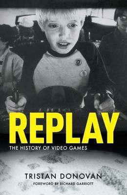 [Replay: the History of Video Games] (By: Tristan Donovan) [published: February, 2014]