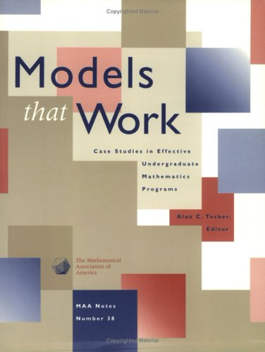 Models That Work: Case Studies in Effective Undergraduate Mathematics Programs (Maa Notes, Band 38)