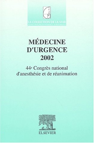 Médecine d'urgence 2002. : 44ème Congrès national d'anesthésie et de réanimation